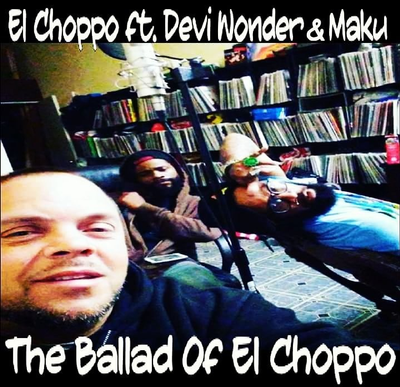The Ballad Of El Choppo ft Devi Wonder and Maku