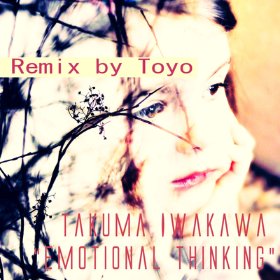 Takuma Iwakawa - Emotional Thinking(Remix by Toyo)