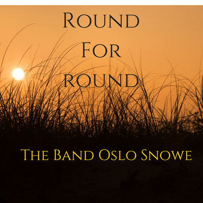 Round For Round -- The Band Oslo Snowe